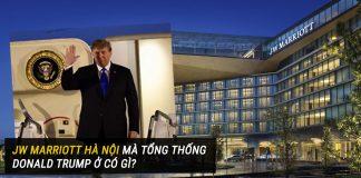 Donald Trump ở khách sạn 5 sao Jw Marriott
