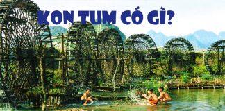 Kon Tum có gì?