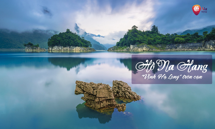 Kinh nghiệm du lịch Tuyên Quang từ a - z - hồ